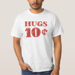 Valentine's Day Hugs 10 Cents T-Shirt