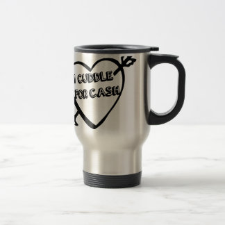 Valentine's Day  - I Cuddle for CASH Stainless Steel Travel Mug