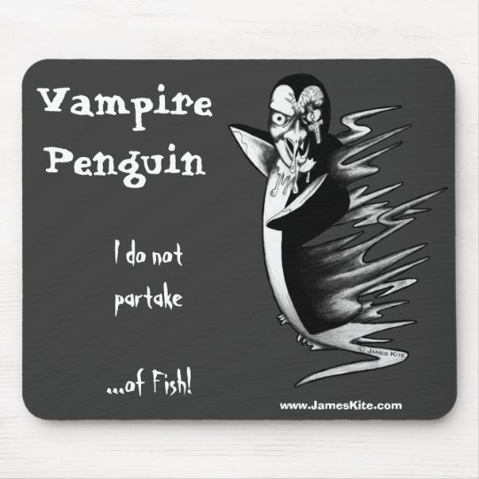 Vampire Penguin: I do not partake...of Fish! Mouse Pad