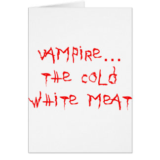 Vampire the Cold White Meat Greeting Card