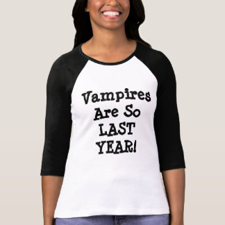 Vampires Are So LAST YEAR! T-Shirt