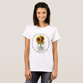 Vase of Sunflowers Keep Your Face to the Sunshine T-Shirt