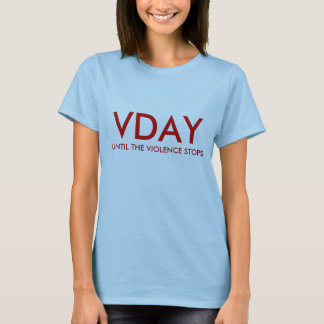 VDAY, UNTIL THE VIOLENCE STOPS T-Shirt