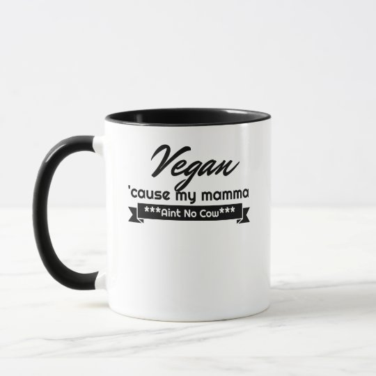 Vegan 'cause my Mamma aint no cow Mug
