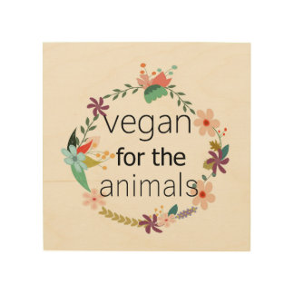 Vegan for the animals floral design wood wall art