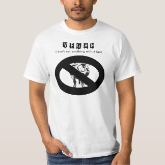 Vegan: I don't eat anything with a face - t shirt