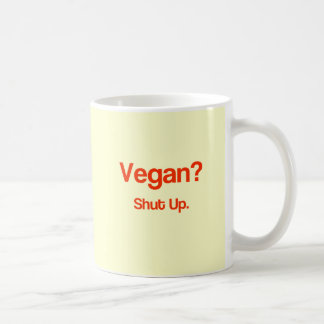 Vegan? Shut Up. Basic White Mug