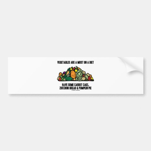 Vegetables Are A Must On A Diet (Pile of Veggies) Bumper Stickers