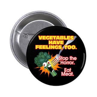 Vegetables have feelings, too. 6 cm round badge