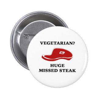 Vegetarian? Huge Missed Steak Pinback Button