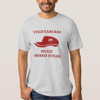 Vegetarian? Huge Missed Steak T Shirt