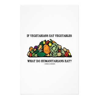 Vegetarians Eat Vegetables What Do Humanitarians Customized Stationery