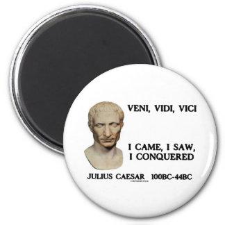 Veni, Vidi, Vici - I Came, I Saw, I Conquered Magnets
