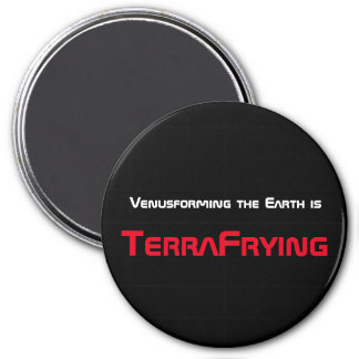 Venusforming the Earth is TerraFrying Magnet
