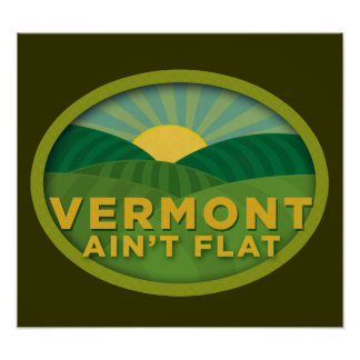Vermont Ain't Flat Poster