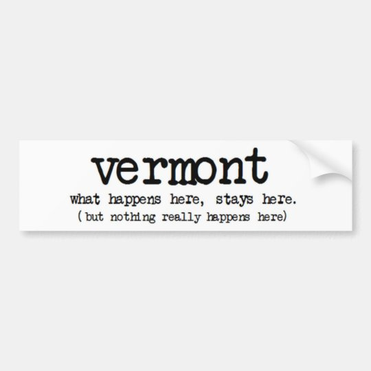 'VERMONT' WHAT HAPPENS HERE STAYS HERE FUNNY BUMPER STICKER