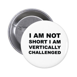 Vertically Challenged 6 Cm Round Badge