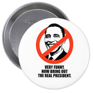 Very funny, now bring out the real president 10 cm round badge