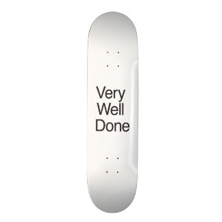 Very Well Done Skateboard Deck