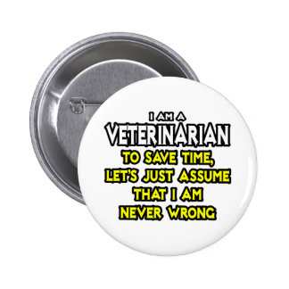 Veterinarian...Assume I Am Never Wrong 6 Cm Round Badge