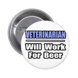 Veterinarian...Will Work For Beer Pin