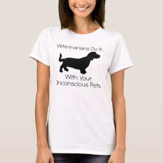 Veterinarians Do It... With Your Unconscious Pets. T-Shirt