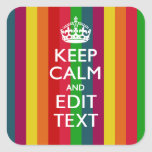 Vibrant Rainbow Keep Calm And Your Text Customise Square Sticker