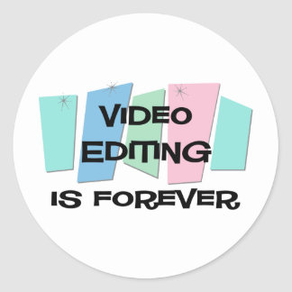 Video Editing Is Forever Round Sticker