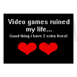 Video Games ruined my life... Card