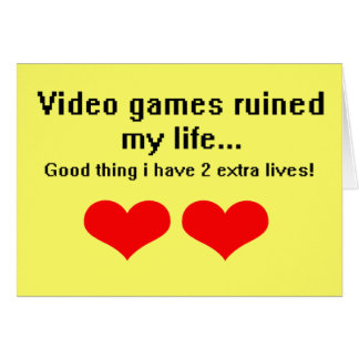 Video Games ruined my life... Greeting Card