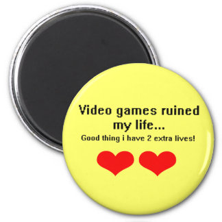 Video Games ruined my life Magnets