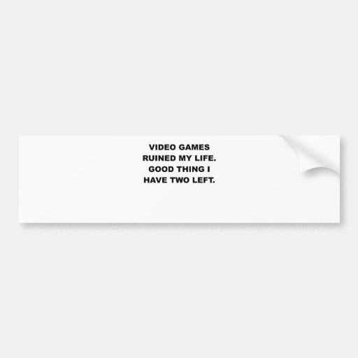 VIDEO GAMES RUINED MY LIFE.png Bumper Stickers