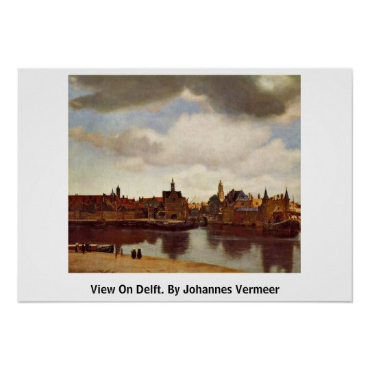 View On Delft. By Johannes Vermeer Poster
