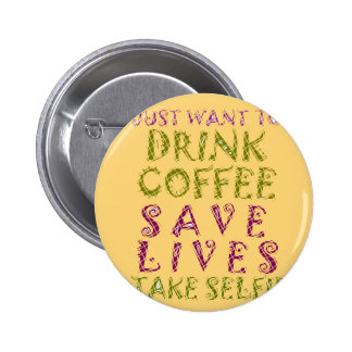 Vintage Drink coffee Save Lives and Take Selfies 6 Cm Round Badge