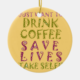 Vintage Drink coffee Save Lives and Take Selfies Round Ceramic Decoration