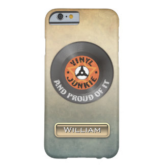 Vinyl Junkie - And Proud of It Barely There iPhone 6 Case
