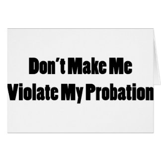 Violate My Probation Greeting Card