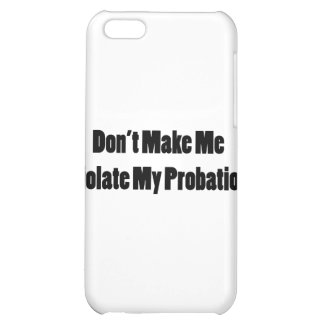 Violate My Probation iPhone 5C Cover