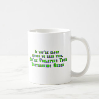 Violating Your Restraining Order Coffee Mugs
