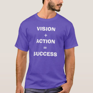 VISION + ACTION = SUCCESS T-Shirt