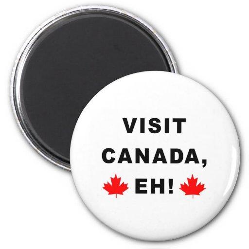 Visit Canada Eh! Fridge Magnet