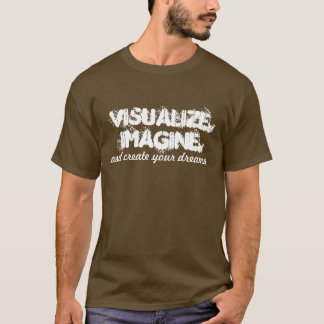 Visualize, Imagine and Create Your Dreams T- shirt