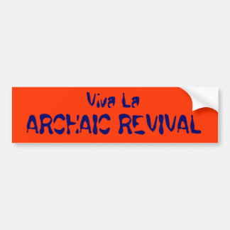 Viva La, ARCHAIC REVIVAL Bumper Stickers