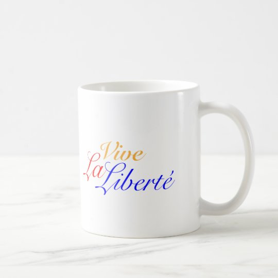 Vive La Liberté - Let Freedom Live French Coffee Mug