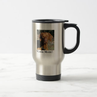 Vizsla Texas Gus, Vizsla Mom!! Travel Mug