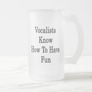 Vocalists Know How To Have Fun Frosted Glass Mug