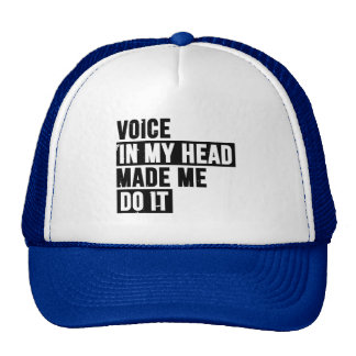 Voice In My Head Made Me Do It Trucker Hat