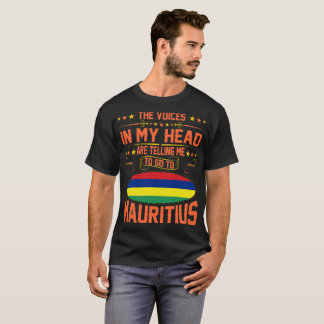 Voices In My Head Telling Me To Go Mauritius Shirt