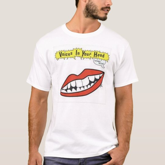 Voices In Your Head (I'm Hungry... Don't You?) T-Shirt