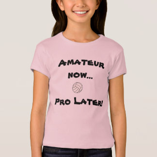 Volleyball - Amateur Now...Pro Later! - Customized T-Shirt